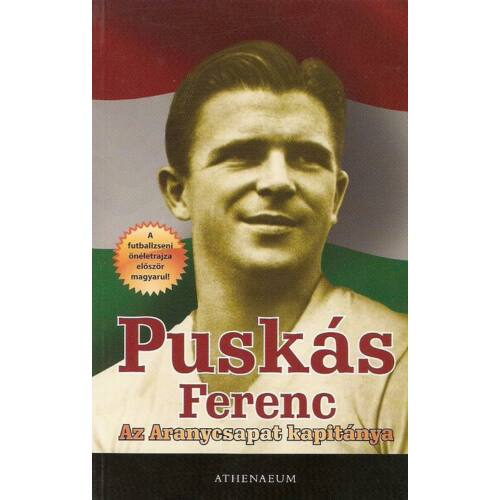 Az Aranycsapat kapitánya     Puskás Ferenc önéletrajz