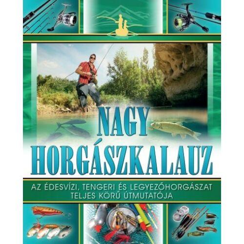 Nagy horgászkalauz - Az édesvízi, tengeri és legyezőhorgászat teljes körű útmutatója