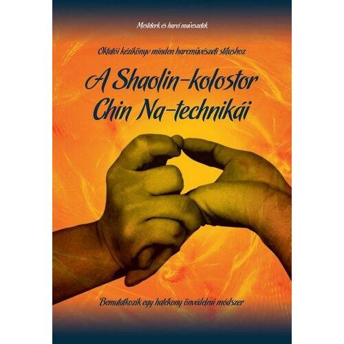 A Shaolin-kolostor Chin Na-technikái - Oktatói kézikönyv minden harcművészeti stílushoz - Bemutatkozik egy hatékony önvédelmi módszer