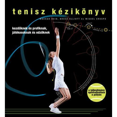 Tenisz kézikönyv   Kezdőknek és profiknak, játékosoknak és edzőknek