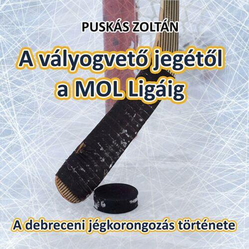 A vályogvető jegétől a MOL Ligáig - A debreceni jégkorongozás története