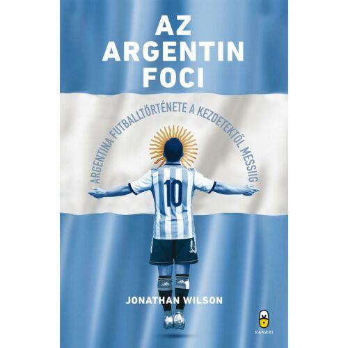 Az argentin foci  –  Argentína futballtörténete a kezdetektől Messiig