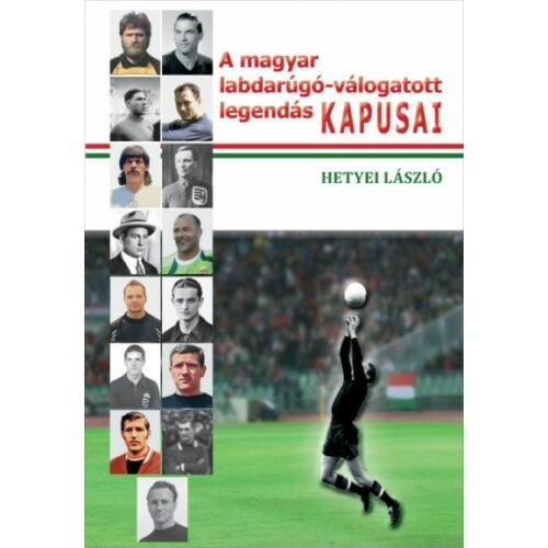 A magyar labdarúgó-válogatott legendás kapusai