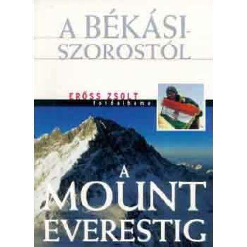 Erőss Zsolt : A Békási-szorostól a Mount Everestig