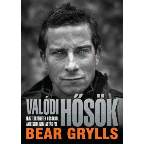 Valódi hősök - Igaz történetek hősökről, akik soha nem adták fel