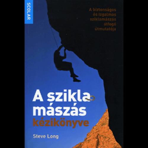 A sziklamászás kézikönyve - A biztonságos és izgalmas sziklamászás átfogó útmutatója