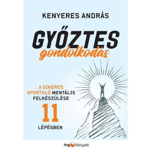 Győztes gondolkodás - A sikeres sportoló mentális felkészülése 11 lépésben