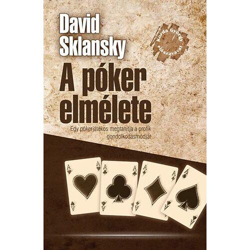 A Póker Elmélete- Egy hivatásos pókerjátékos megtanítja a profik gondolkodásmódját