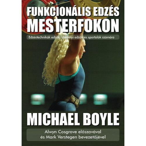 Funkcionális edzés mesterfokon - Edzéstechnikák edzők, személyi edzők és sportolók számára (Michael Boyle)
