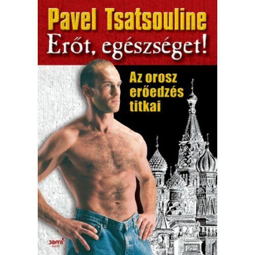 Erőt, egészséget! - Az orosz erőedzés titkai – Pavel Tsatsouline