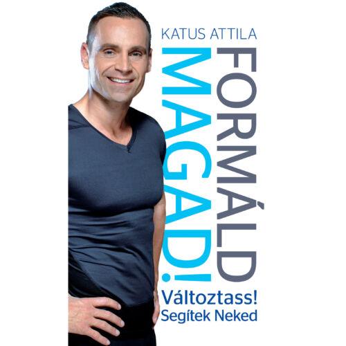 Formáld magad!  Változtass! Segítek Neked – Katus Attila